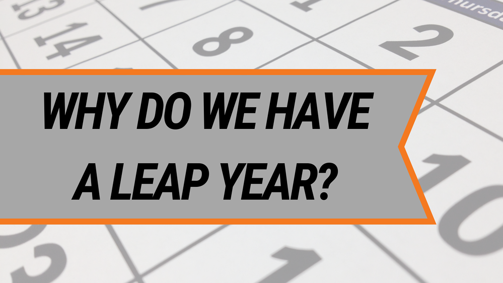 Why Do We Have A Leap Year_